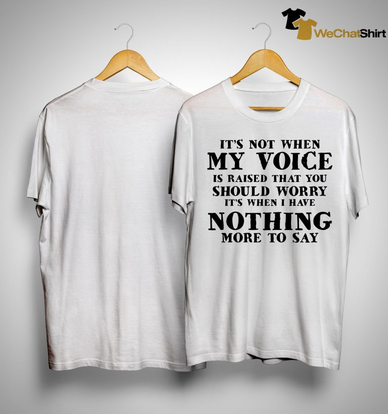 It's Not When My Voice Is Raised That You Should Worry Shirt