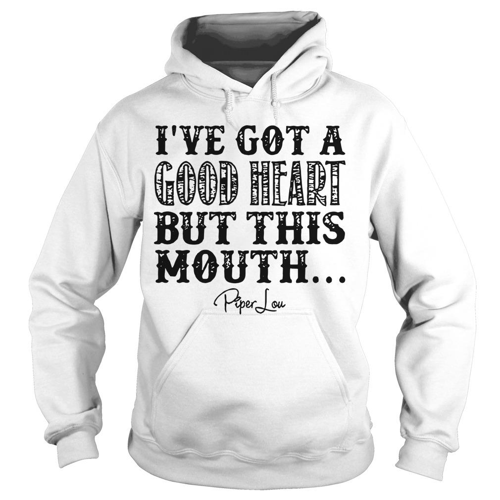 I've Got A Good Heart But This Mouth Hoodie