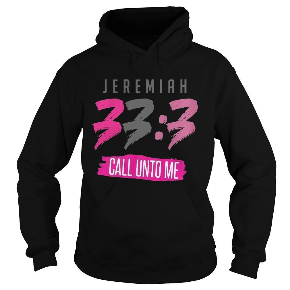 Jeremiah 33 3 Call Unto Me Hoodie