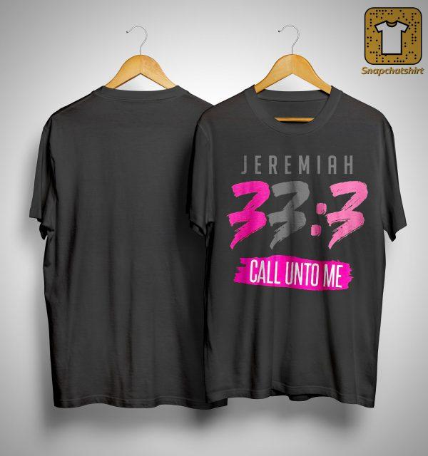 Jeremiah 33 3 Call Unto Me Shirt