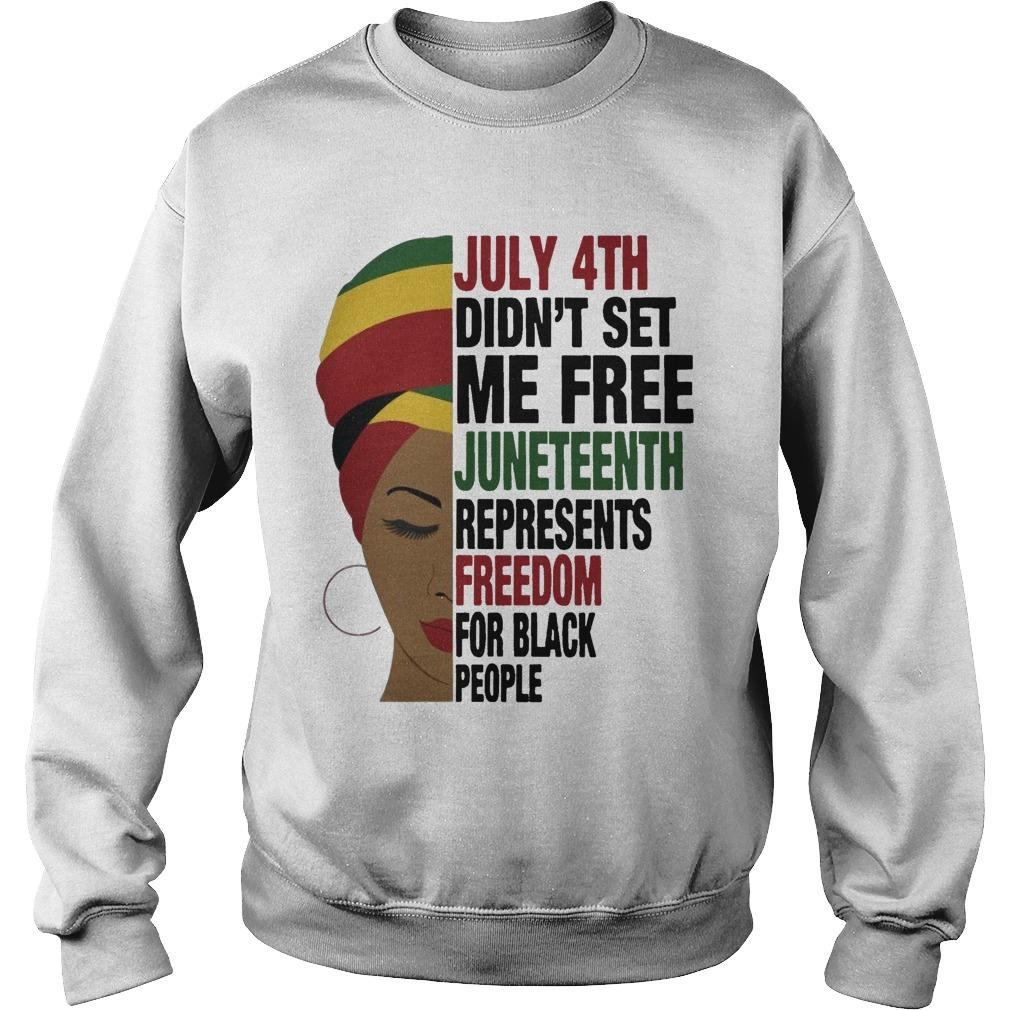 July 4th Didn't Set Me Free Juneteenth Represents Freedom For Black People Sweater