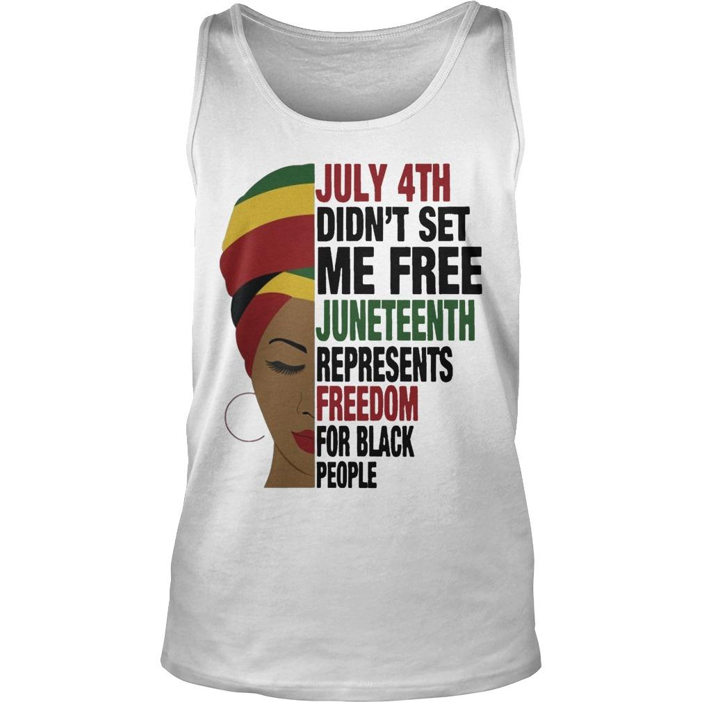 July 4th Didn't Set Me Free Juneteenth Represents Freedom For Black People Tank Top