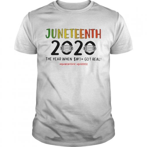 Juneteenth 2020 The Year When Shit Got Real Quarantine Protest Shirt
