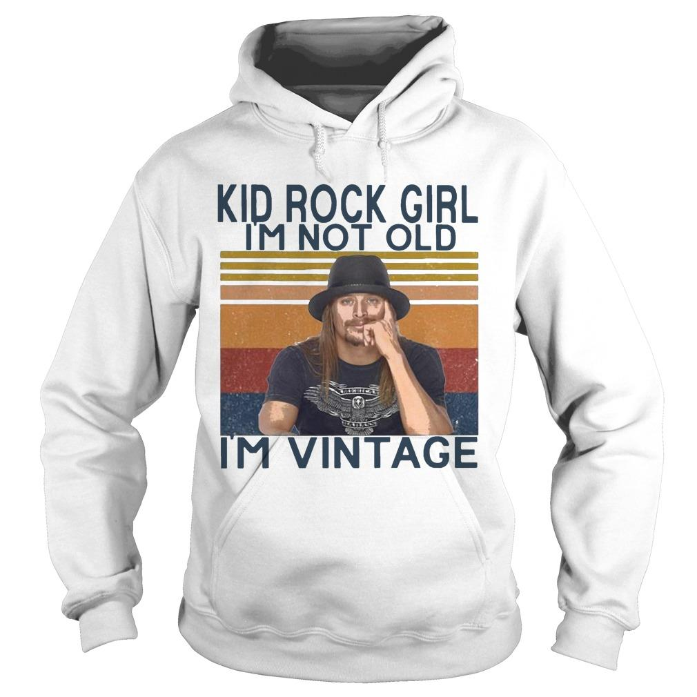 Kid Rock Girl I'm Not Old I'm Vintage Hoodie