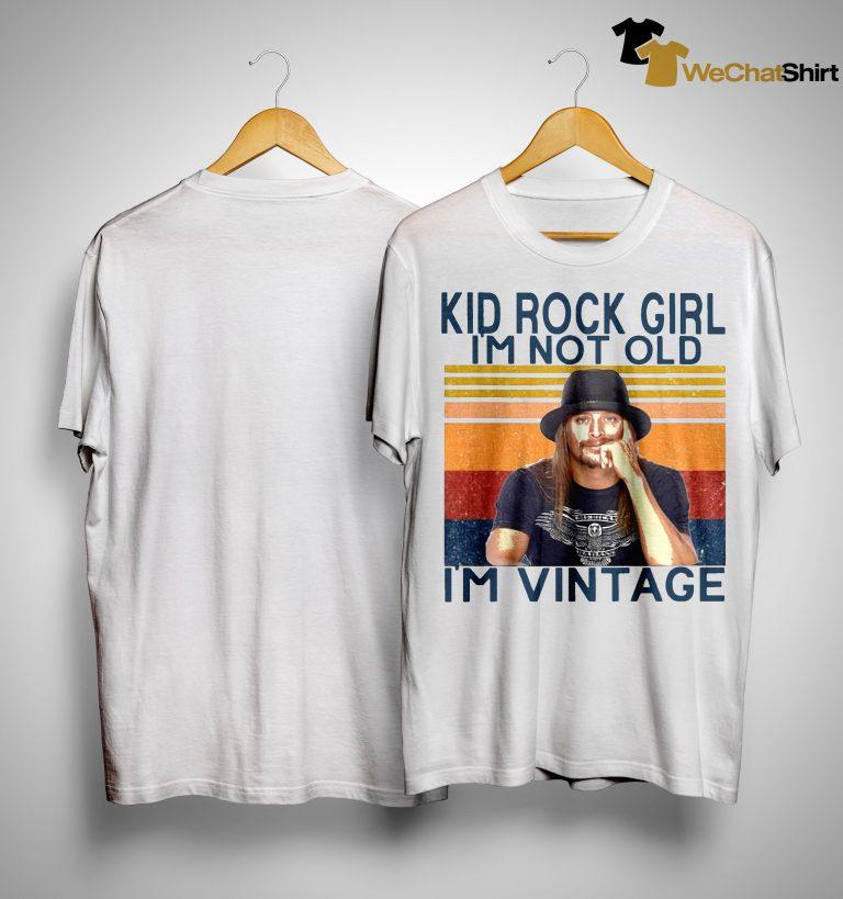 Kid Rock Girl I'm Not Old I'm Vintage Shirt