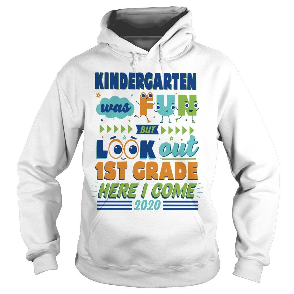 Kindergarten Was Fun But Look Out 1st Grade Here I Come 2020 Hoodie