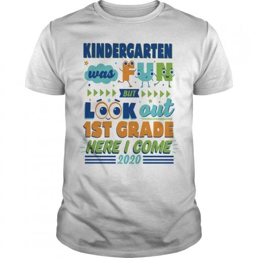 Kindergarten Was Fun But Look Out 1st Grade Here I Come 2020 Shirt