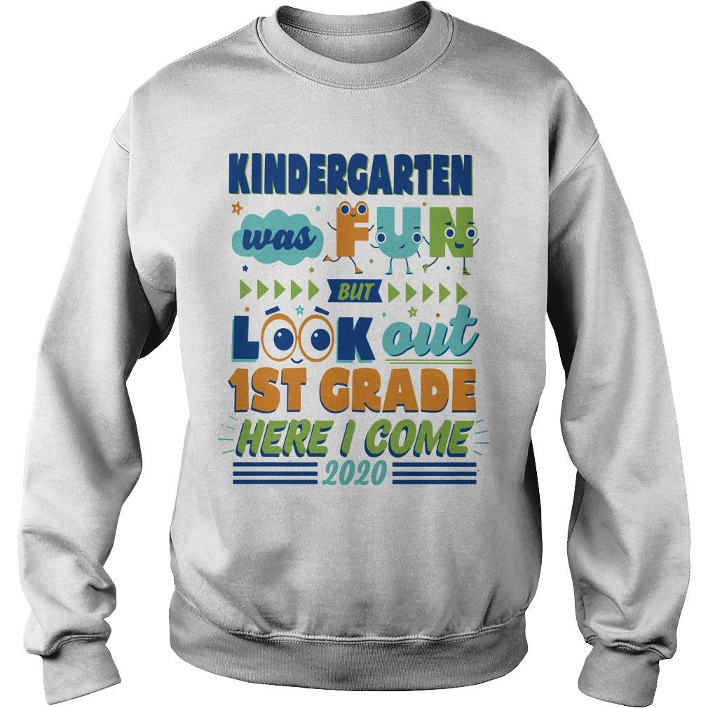 Kindergarten Was Fun But Look Out 1st Grade Here I Come 2020 Sweater