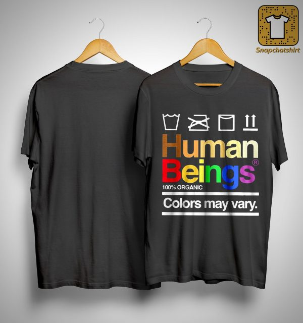 LGBT Human Beings 100 Organic Colors May Vary Shirt
