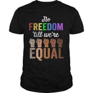 Lgbt Hand No Freedom 'Till We're Equal Shirt