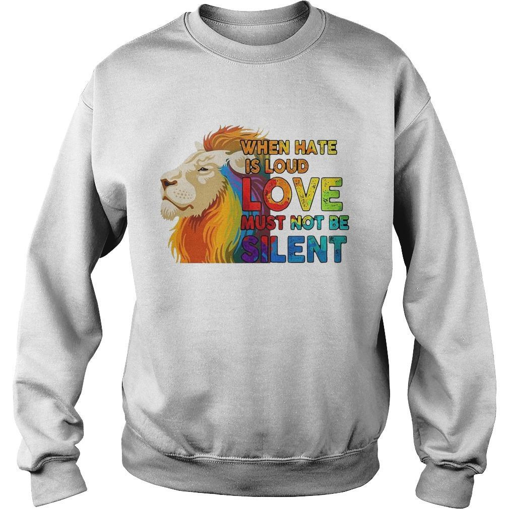 Lgbt Lion When Hate Is Loud Love Must Not Be Silent Sweater