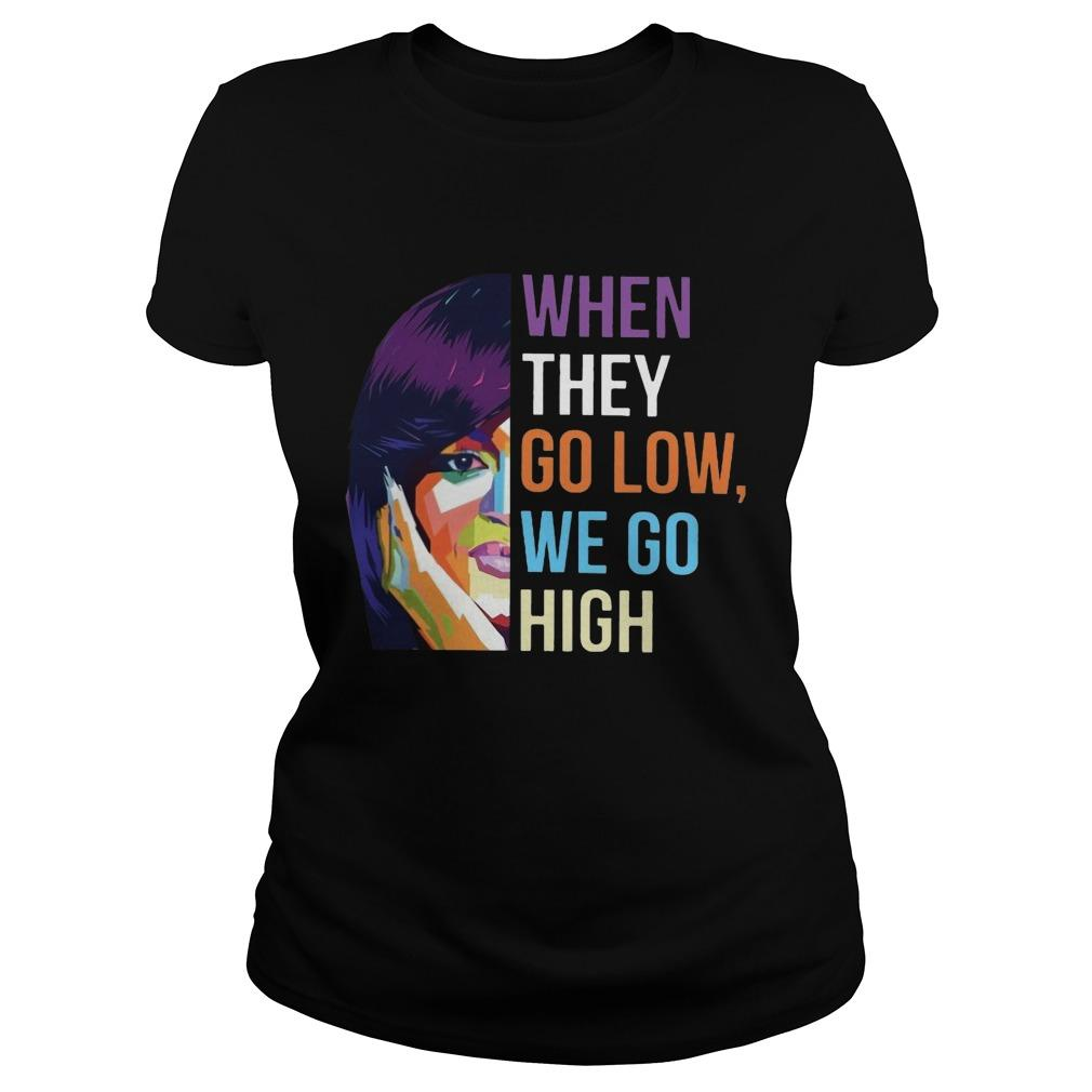 Lgbt Michelle Obama When They Go Low We Go High Longsleeve