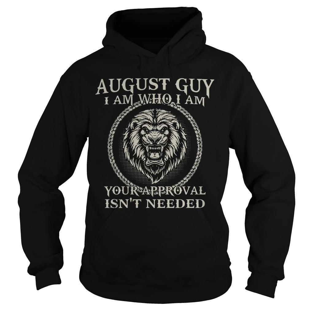 Lion August Guy I Am Who I Am Your Approval Isn't Needed Hoodie