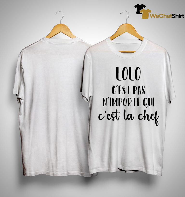 Lolo C'est Pas N'importe Qui C'est La Chef Shirt