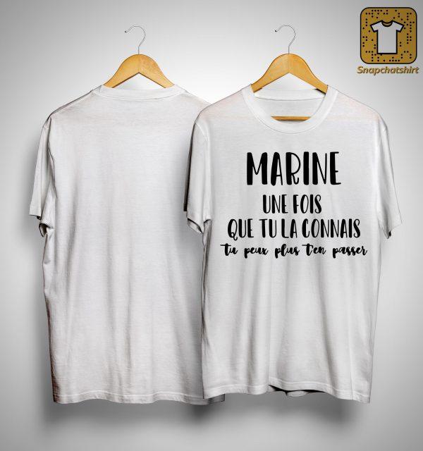 Marine Une Fois Que Tu La Connais Tu Peux Plus Ten Passer Shirt