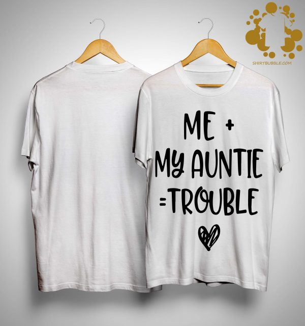 Me My Auntie Trouble Shirt