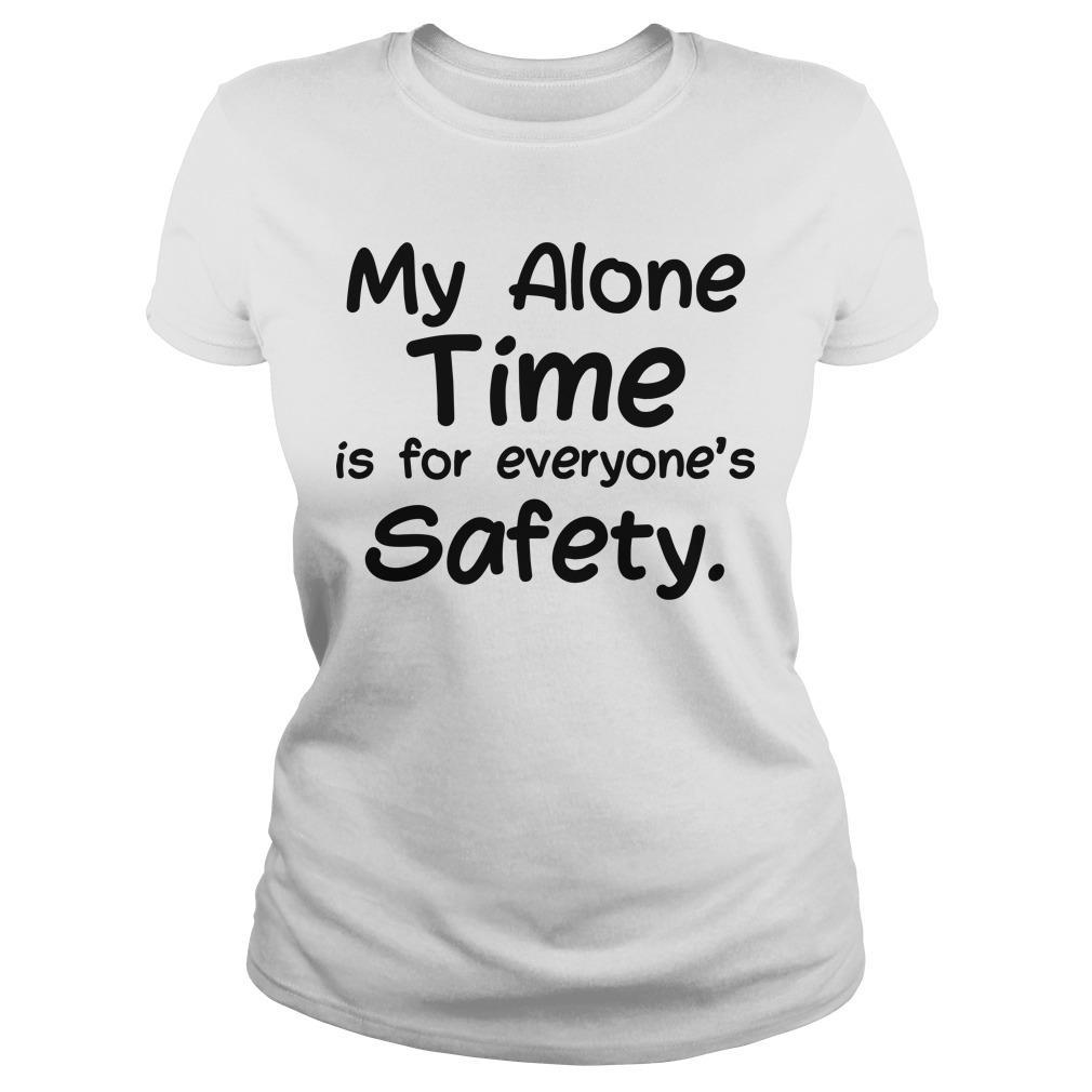 My Alone Time Is For Everyone's Safety Longsleeve