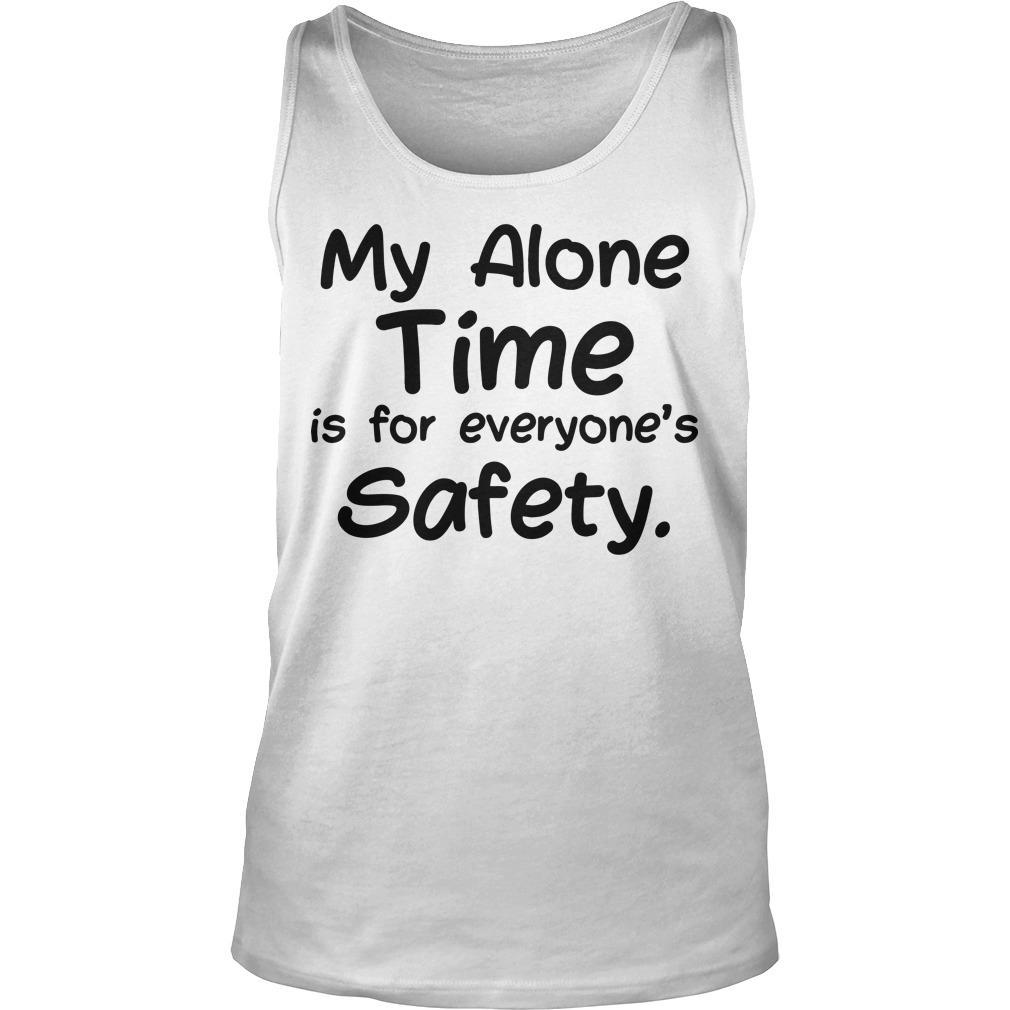 My Alone Time Is For Everyone's Safety Tank Top