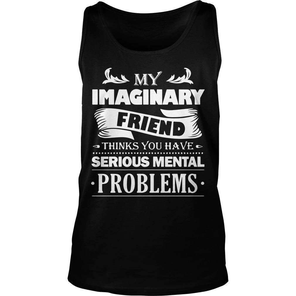 My Imaginary Friend Thinks You Have Serious Mental Problem Tank Top