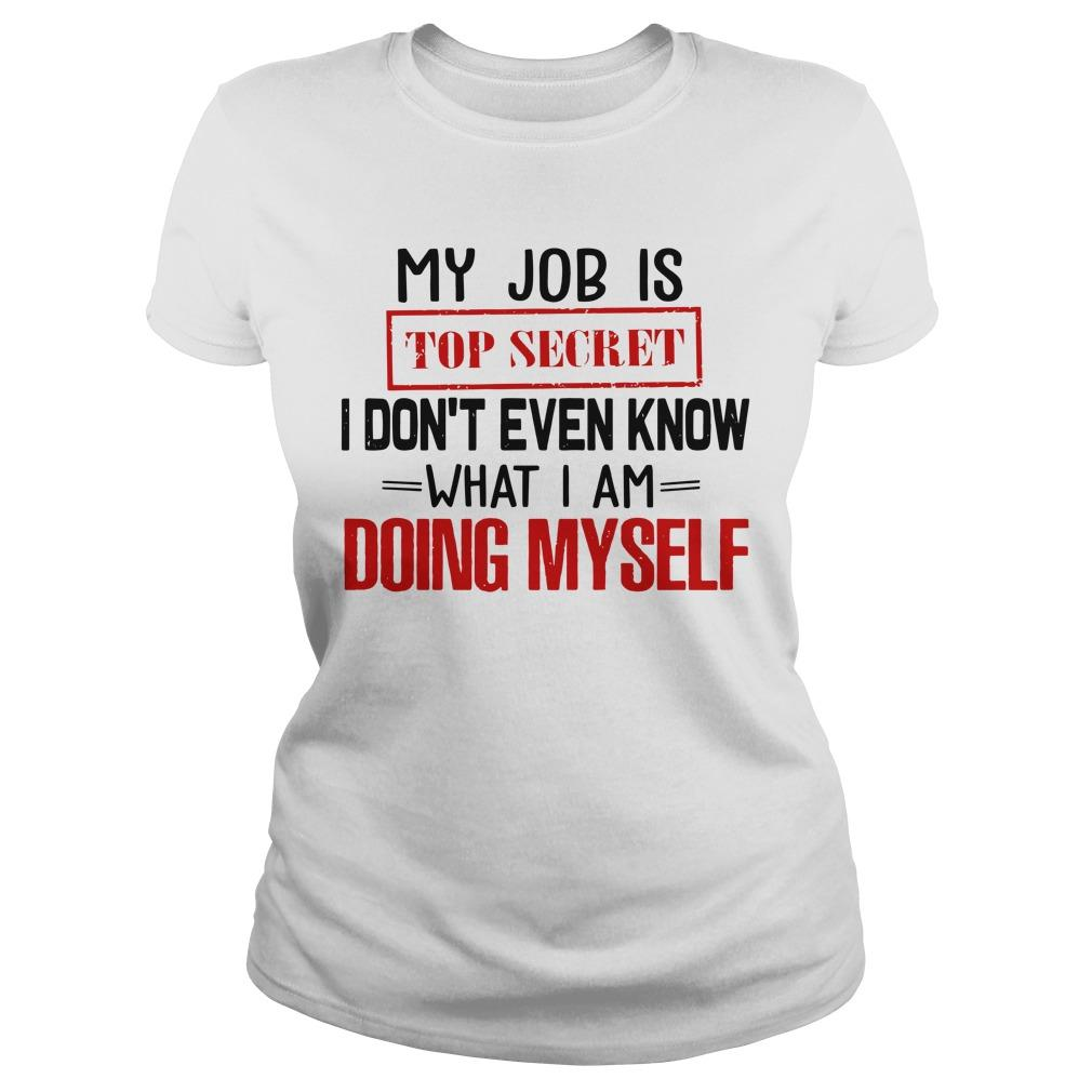 My Job Is Top Secret I Don't Even Know What I Am Doing Myself Longsleeve