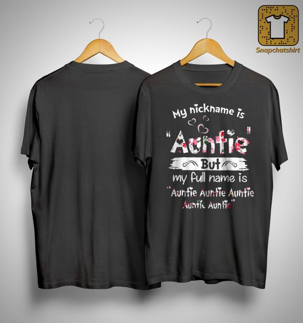 My Nickname Is Auntie But My Full Name Is Auntie Auntie Auntie Auntie Auntie Shirt