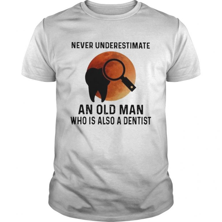 Never Underestimate An Old Man Who Is Also A Dentist Shirt