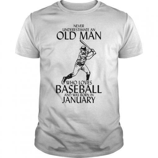 Never Underestimate An Old Man Who Loves Baseball And Was Born In January Shirt