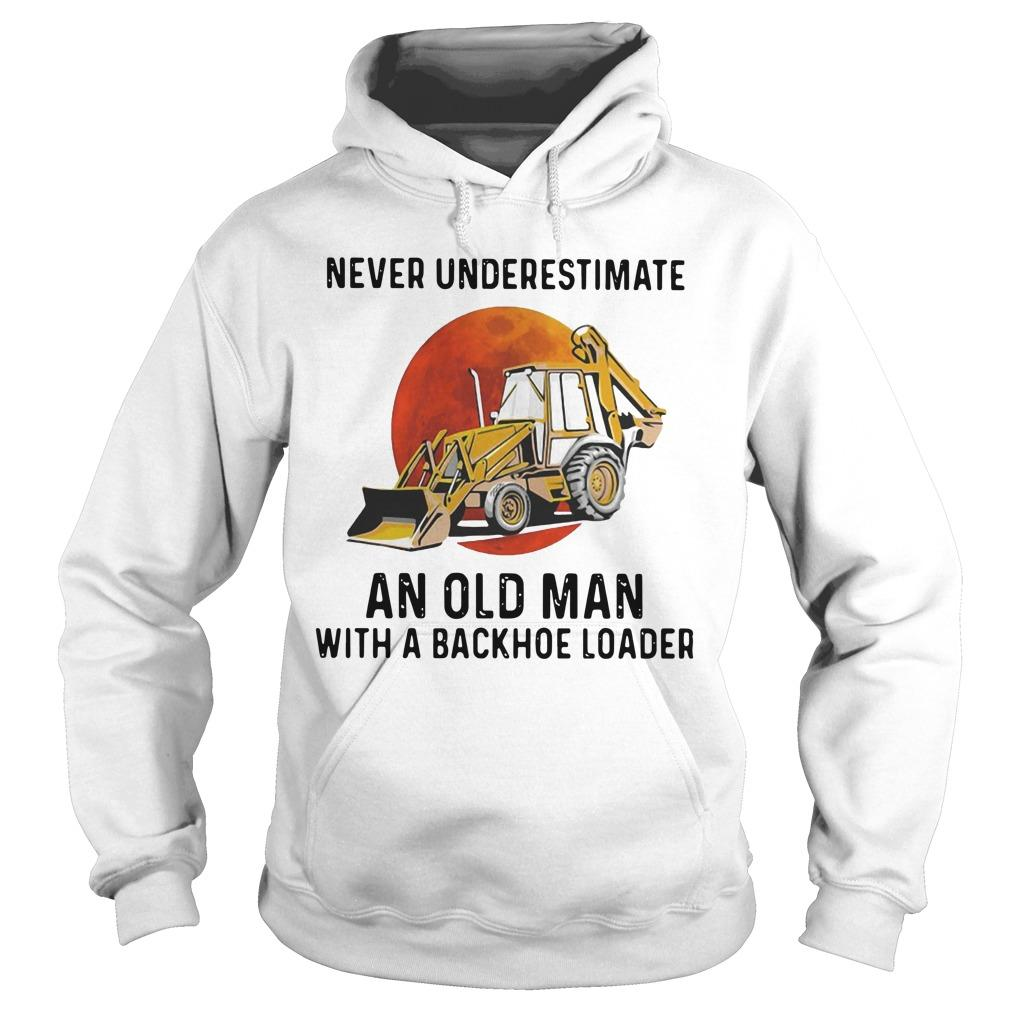 Never Underestimate An Old Man With A Backhoe Loader Hoodie