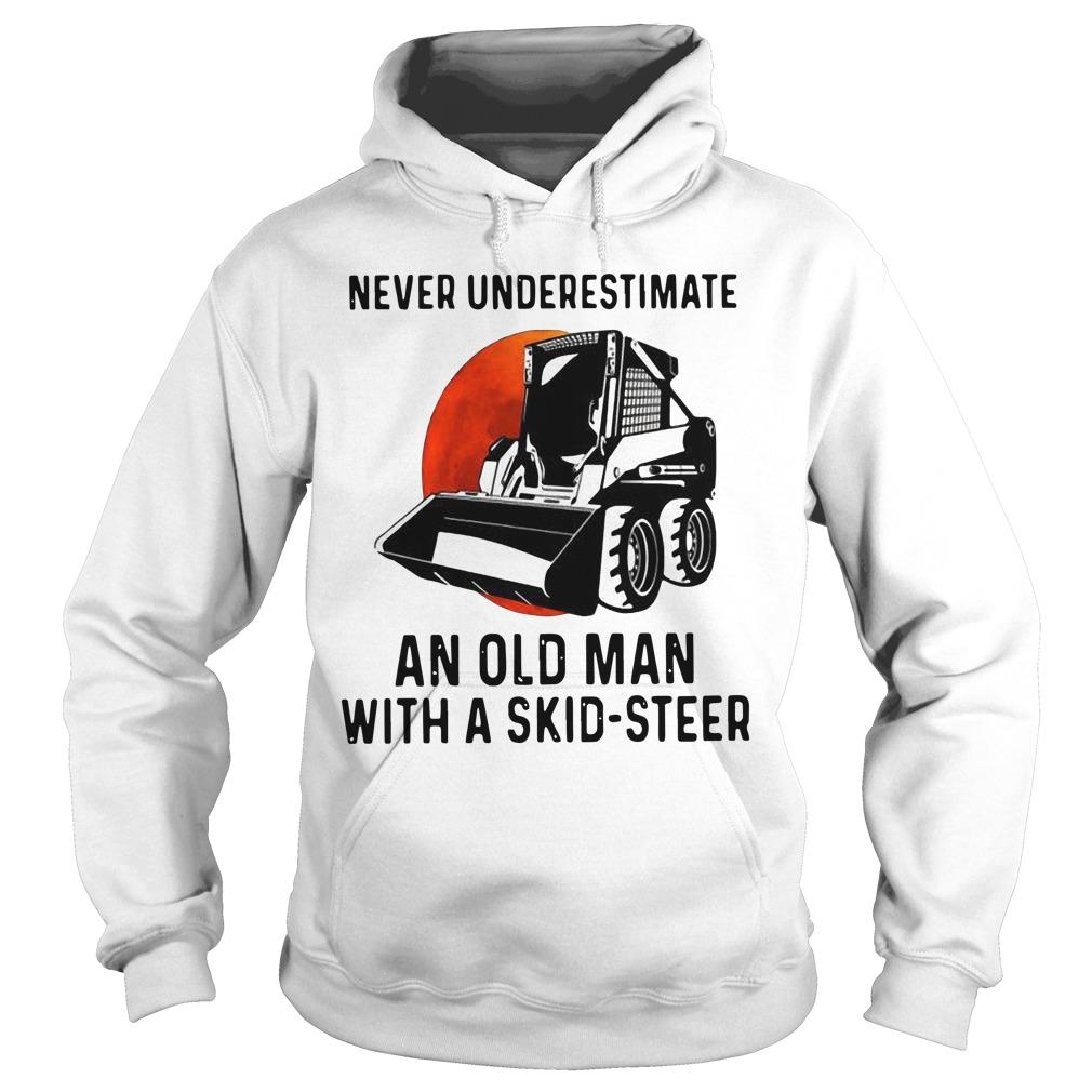 Never Underestimate An Old Man With A Skid Steer Hoodie