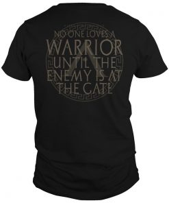 No One Loves A Warrior Until The Enemy Is At The Gate Shirt