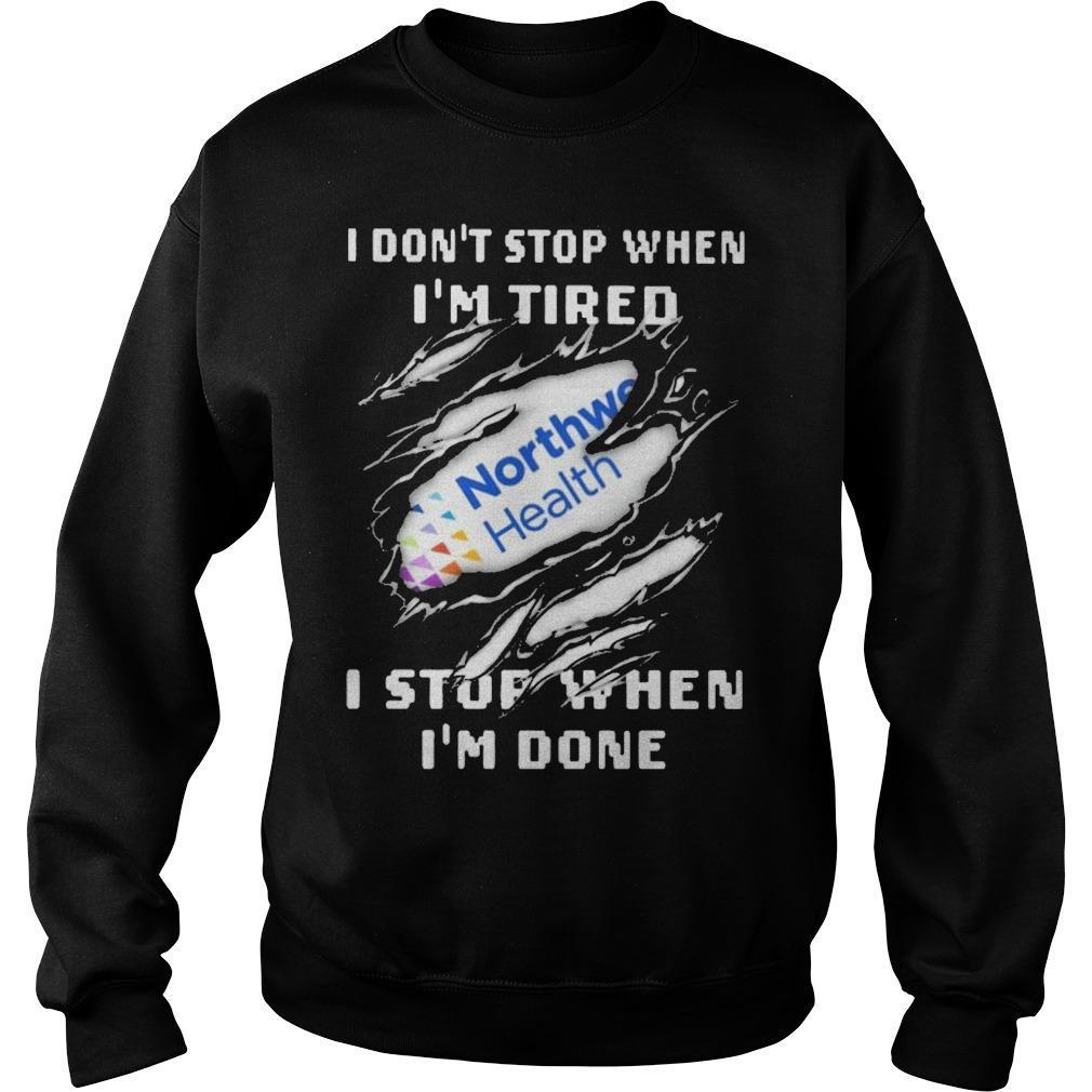 Northwell Health I Don't Stop When I'm Tired I Stop When I'm Done Sweater