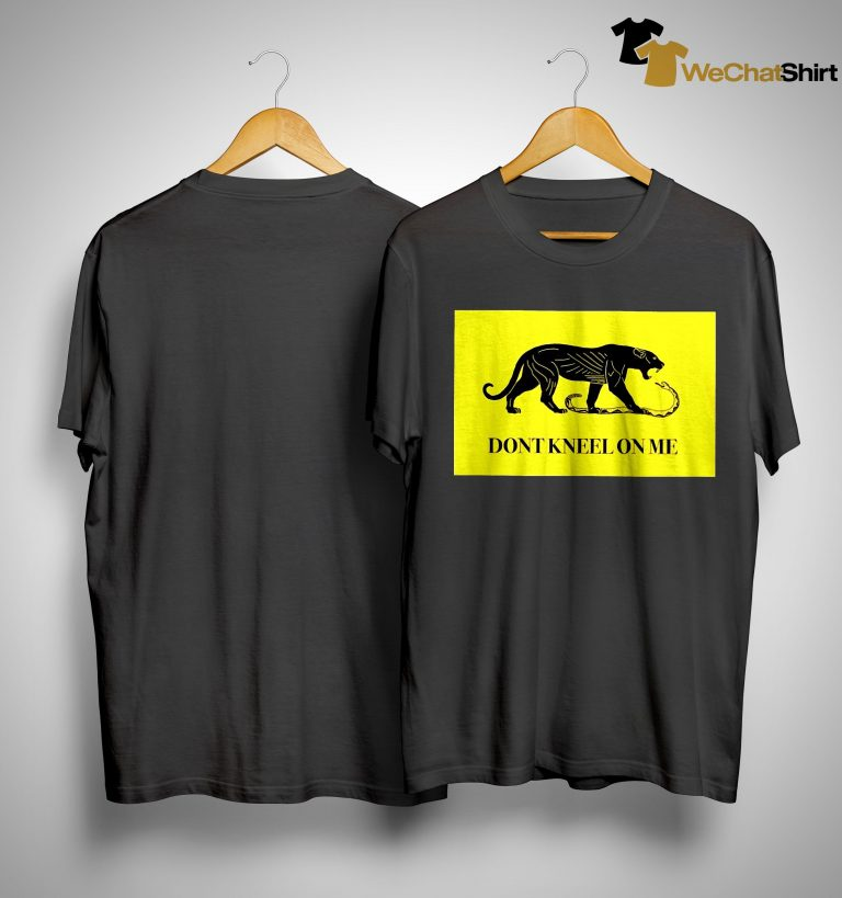 Panther Don't Kneel On Me Shirt