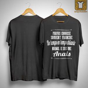 Parfois Connasse Souvent Franche De Temps En Temps Chiante Normal Je Suis Une Anais Shirt