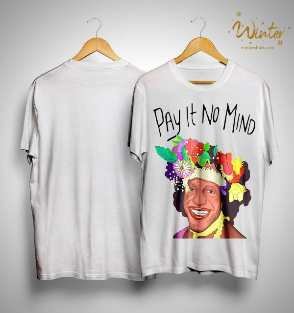 Pay It No Mind Shirt