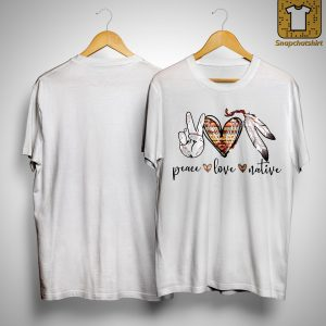 Peace Love Native Shirt