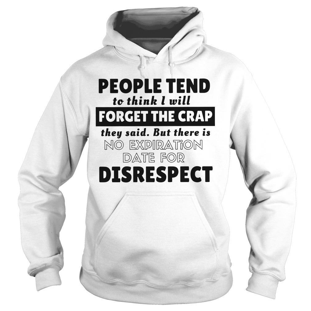 People Tend To Think I Will Forget The Crap But There Is No Expiration Date Hoodie