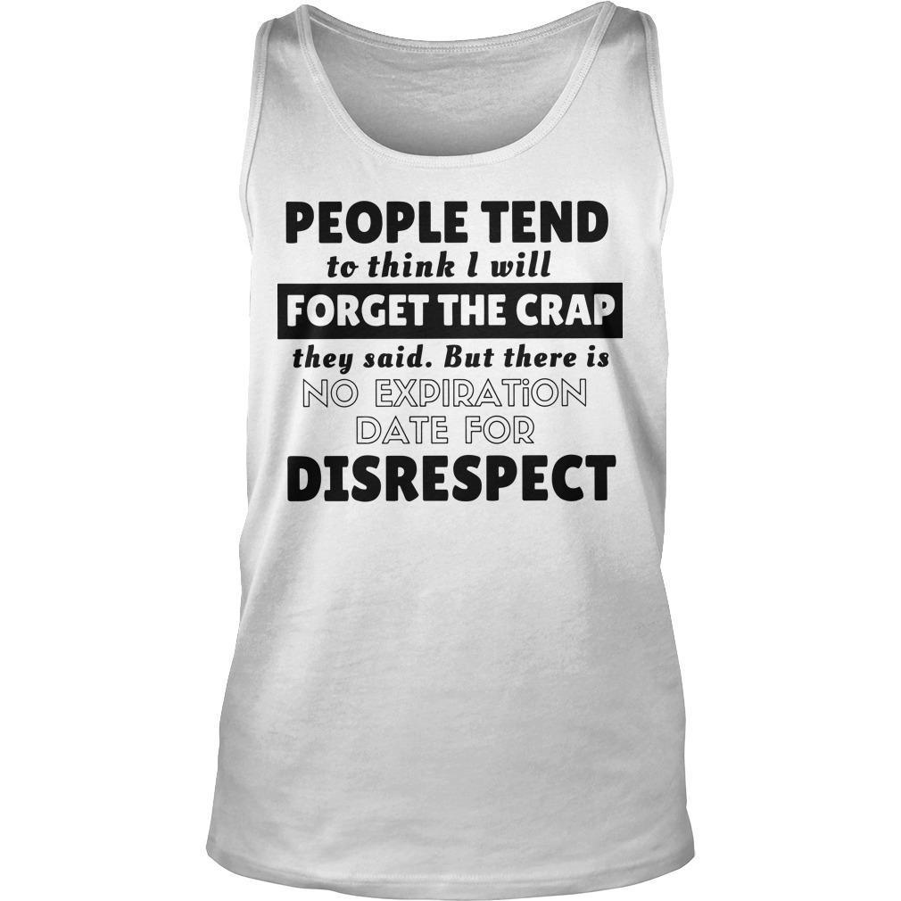 People Tend To Think I Will Forget The Crap But There Is No Expiration Date Tank Top