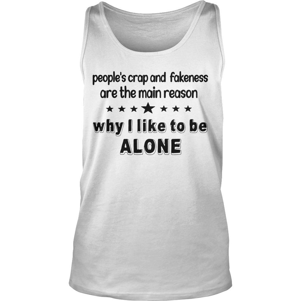 People's Crap And Fakeness Are The Main Reason Why I Like To Be Alone Tank Top