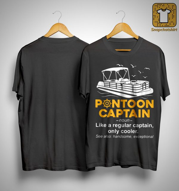 Pontoon Captain Like A Regular Captain Only Cooler Shirt