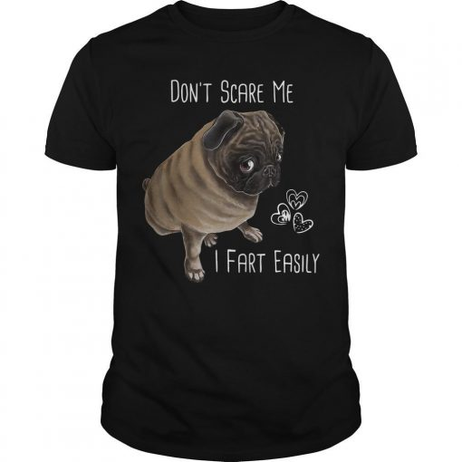Pug Don't Scare Me I Fart Easily Shirt