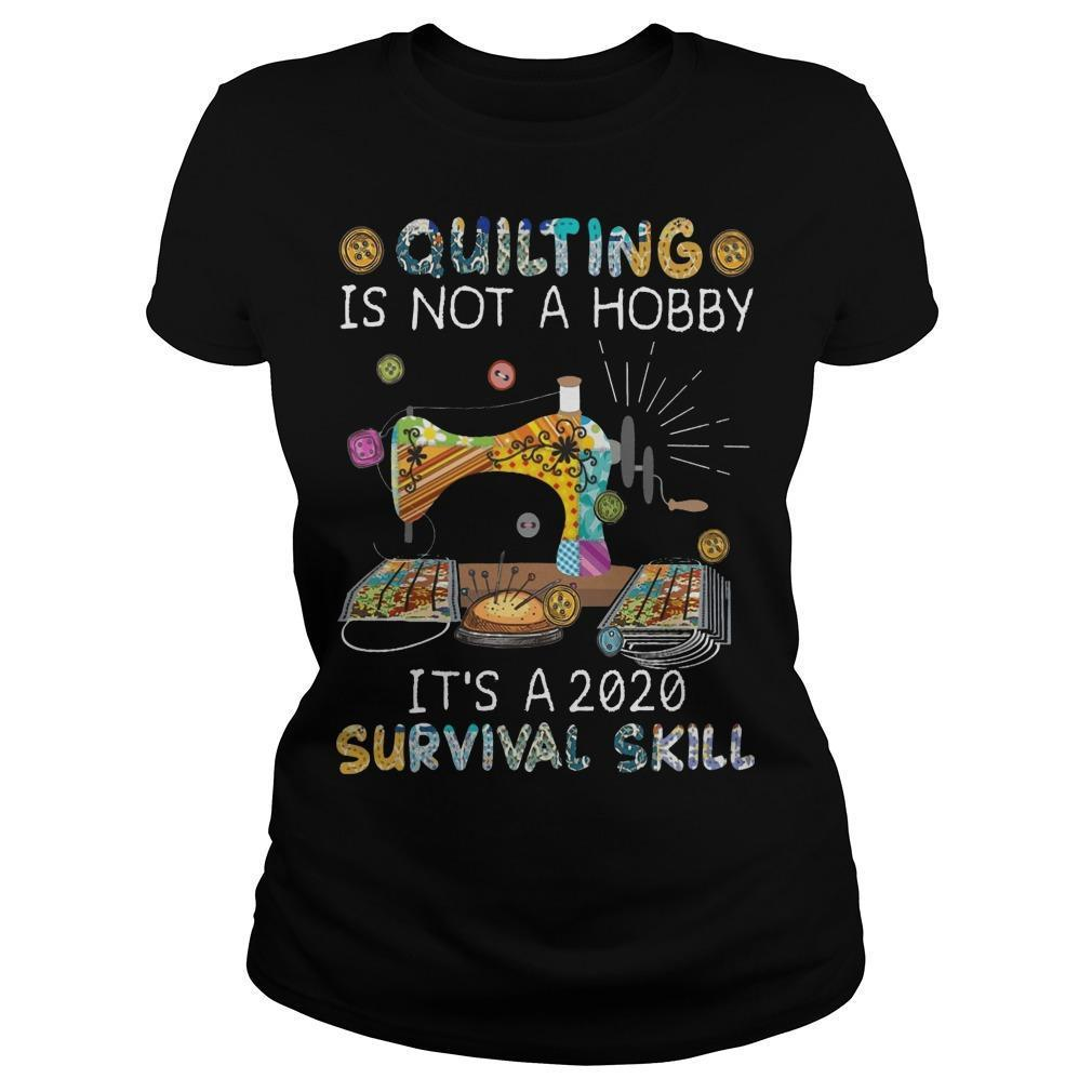 Quilting Is Not A Hobby It's A 2020 Survival Skill Longsleeve