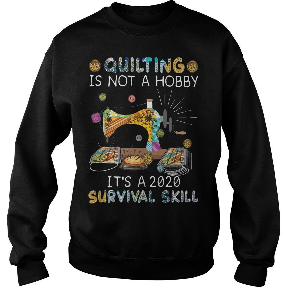 Quilting Is Not A Hobby It's A 2020 Survival Skill Sweater