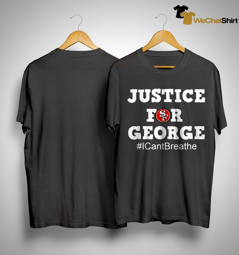 San Francisco 49ers Justice For George #icantbreathe Shirt