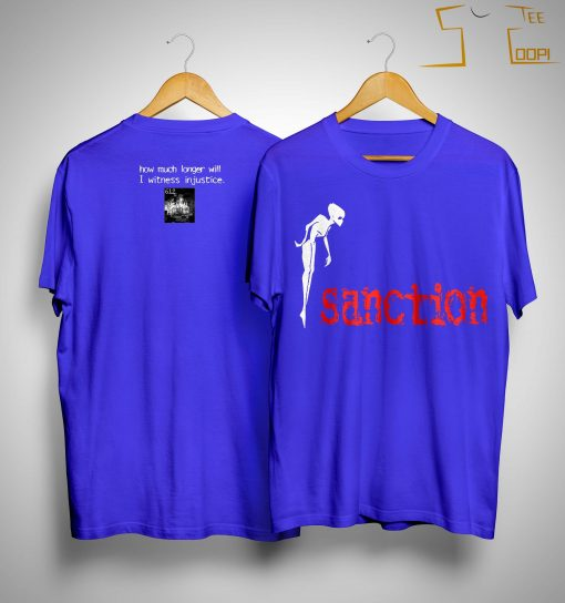 Sanction How Much Longer Will I Witness Injustice Shirt