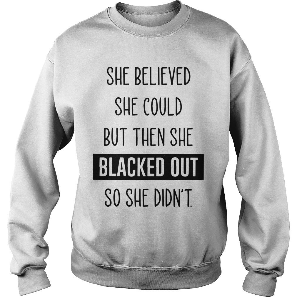 She Believed She Could But Then She Blacked Out So She Didn't Sweater