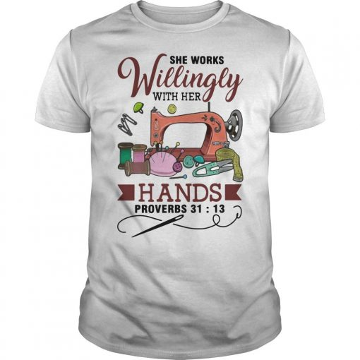 She Works Willingly With Her Hands Proverbs 31 13 Shirt