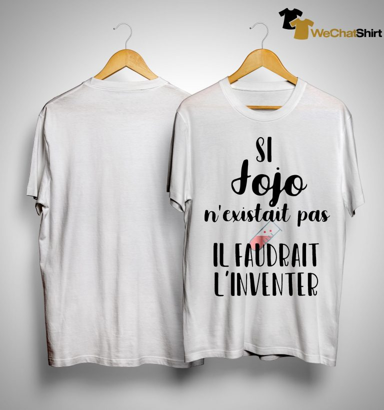 Si Jojo N'existait Pas Il Faudrait L'inventer Shirt