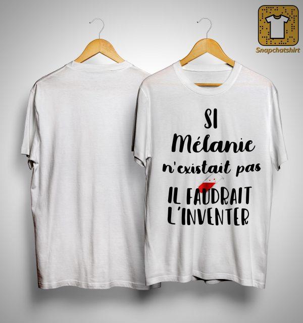Si Mélanie N'existait Pas Il Faudrait L'inventer Shirt