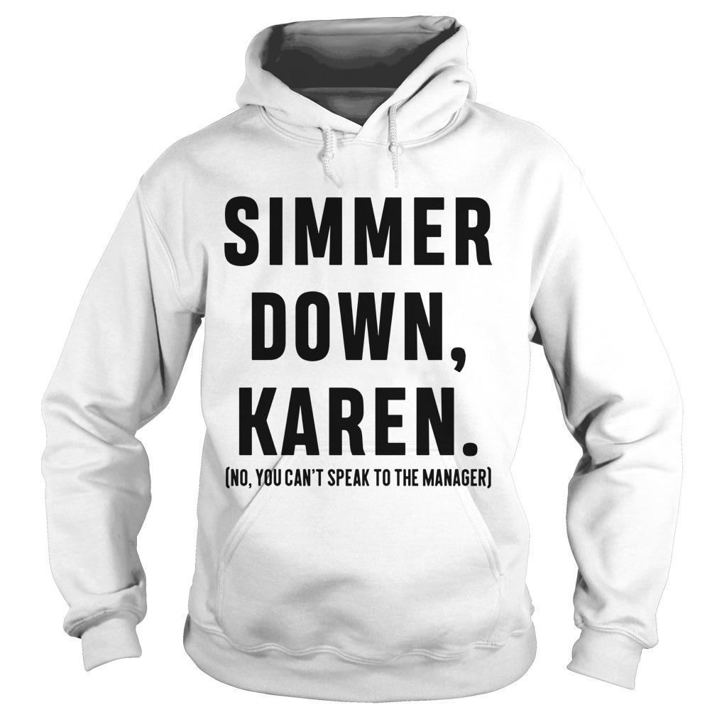 Simmer Down Karen No You Can't Speak To The Manager Hoodie
