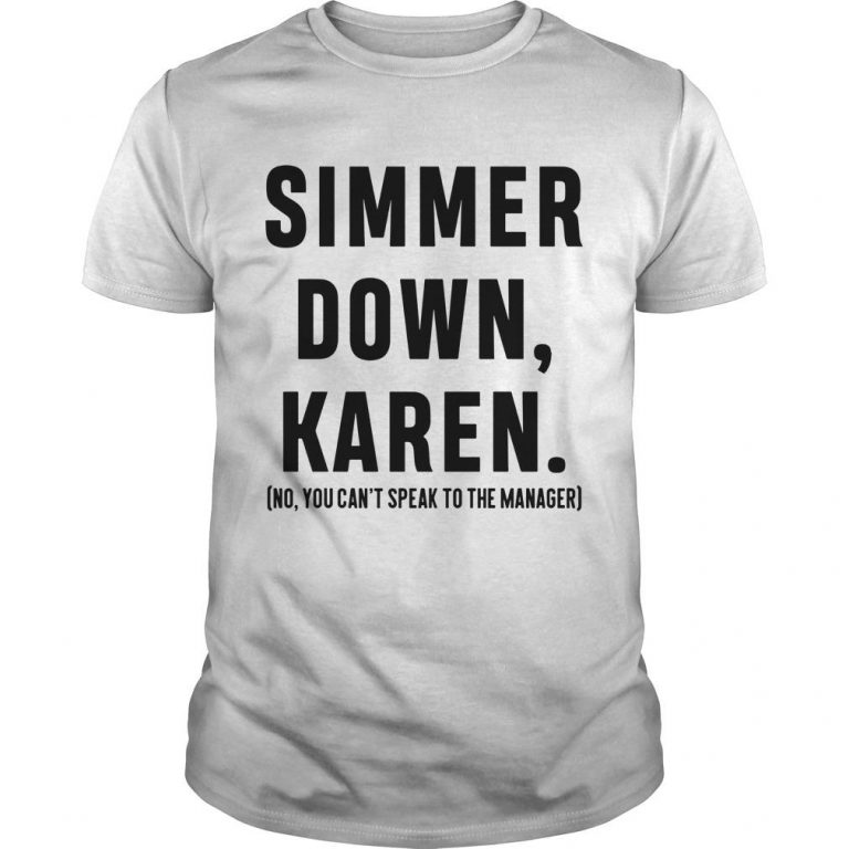 Simmer Down Karen No You Can't Speak To The Manager Shirt